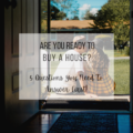 Are You Ready to Buy a House? 5 Questions You Need To Answer First!