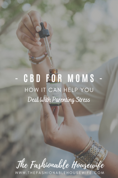 CBD For Moms - How It Can Help You Deal With The Parenting Stress