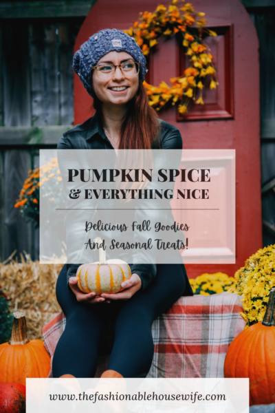 Pumpkin Spice & Everything Nice! Delicious Fall Goodies And Seasonal Treats