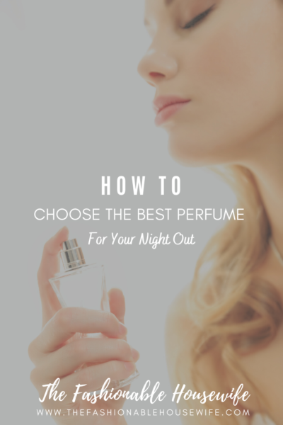 How To Choose The Best Perfume For Your Night Out