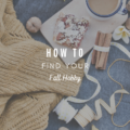 How To Find Your Fall Hobby