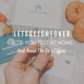 LetsGetChecked Let's You Test At Home And Avoid The Dr's Office
