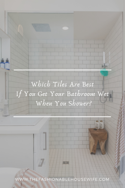 Which Tiles Are Best If You Get Your Bathroom Wet When You Shower?