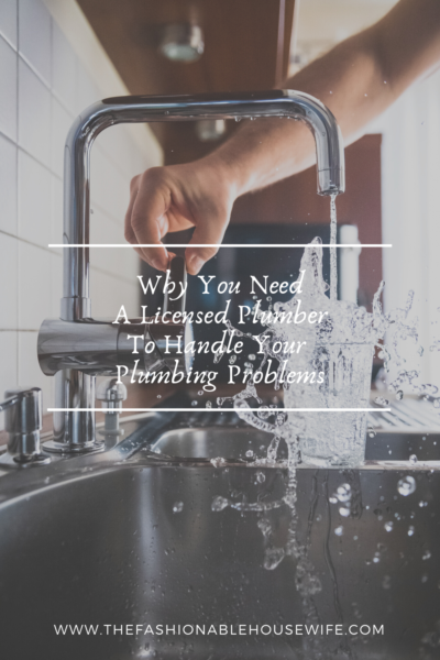 Why You Need a Licensed Plumber to Handle Your Plumbing Problems
