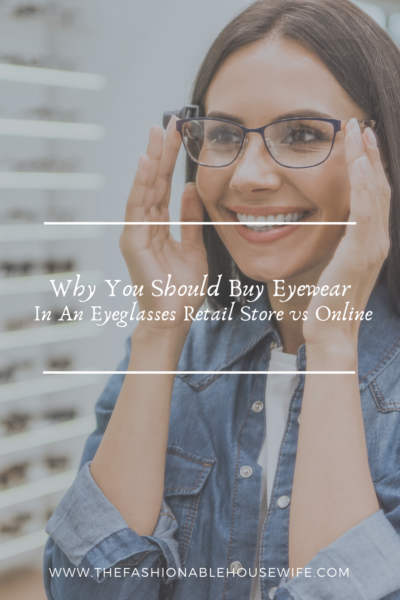 Why You Should Buy Eyewear In An Eyeglasses Retail Store vs Online