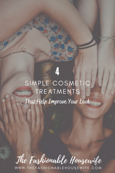 4 Simple Cosmetic Treatments That Help Improve Your Look