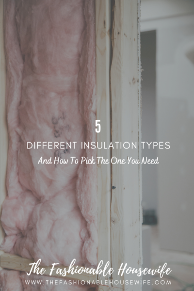 5 Different Insulation Types & How To Pick The One You Need