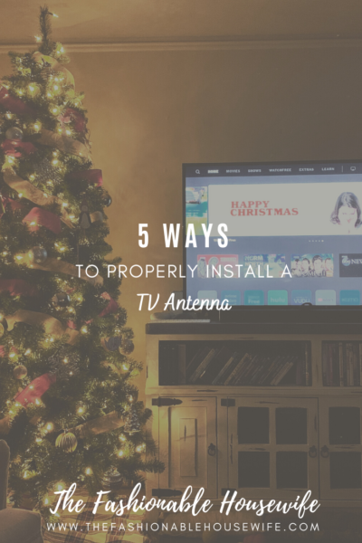 5 Ways To Properly Install a TV Antenna
