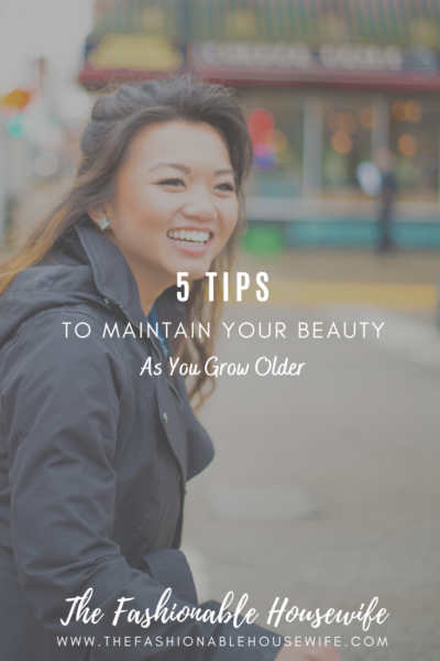 5 Tips to Maintain Your Beauty as You Grow Older