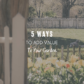 5 Ways to Add Value to Your Garden