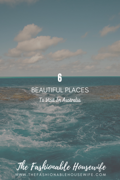 6 Beautiful Places To Visit In Australia