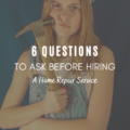 6 Questions To Ask Before Hiring A Home Repair Service
