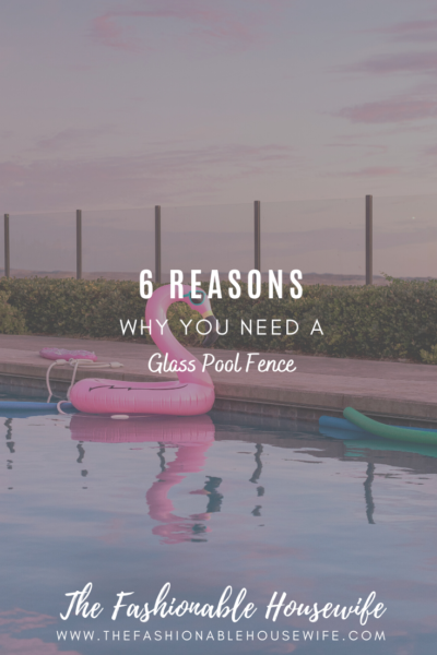 6 Reasons Why You Need A Glass Pool Fence