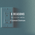 6 Reasons to Stick With A Licensed Electrician