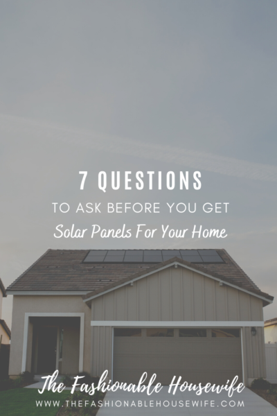 7 Questions To Ask Before You Get Solar Panels For Your Home