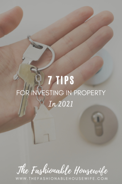 7 Tips for Investing in Property in 2021