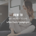 How To Get Money To Live When You're Unemployed