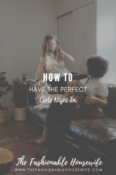 How To Have The Perfect Girls Night in