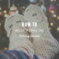 How To Relax During the Holiday Season