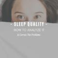Sleep Quality: How To Analyze It & Correct Problems