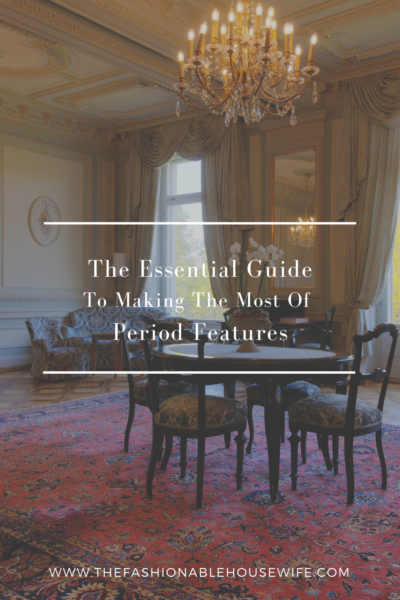 The Essential Guide To Making The Most Of Period Features