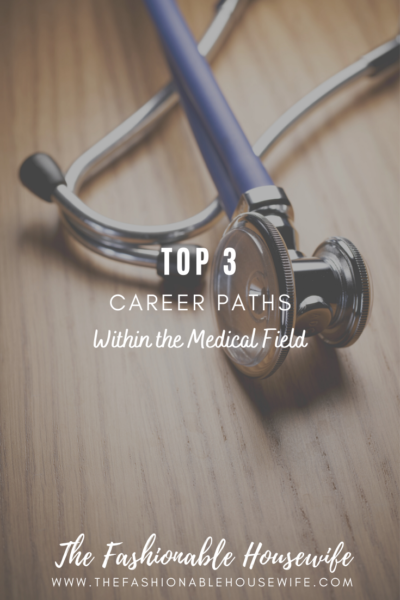 Top 3 Career Paths Within the Medical Field for 2021
