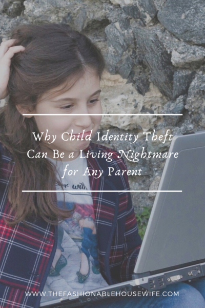 Why Child Identity Theft Can Be a Living Nightmare for Any Parent