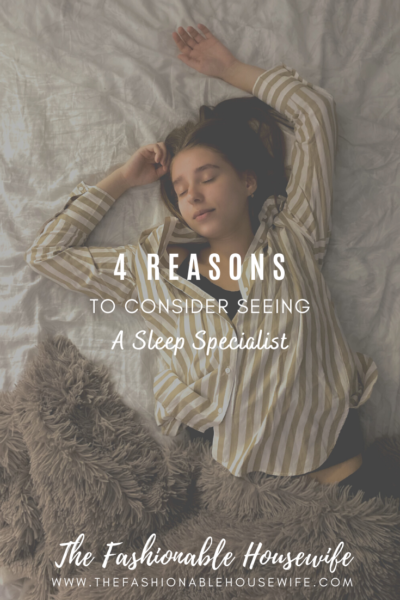 4 Reasons To Consider Seeing A Sleep Specialist