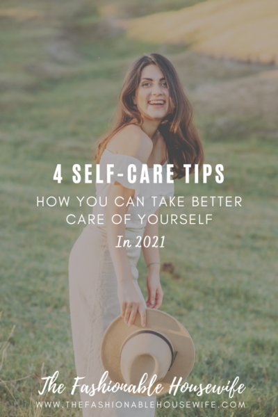 4 Self-Care Tips: How You Can Take Better Care of Yourself in 2021