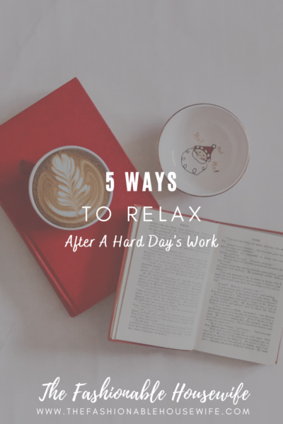 5 Ways To Relax After A Hard Day's Work