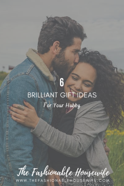 6 Brilliant Gift Ideas for Your Hubby Just Because