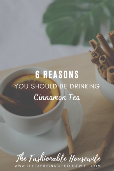 6 Reasons Why You Should Be Drinking Cinnamon Tea This Winter