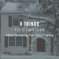 6 Things To Consider When Purchasing Your First Property