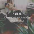 7 Ways To Improve Your Health At Home During Lockdown