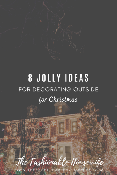 8 Jolly Ideas for Decorating Outside for Christmas