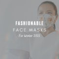 Fashionable Face Masks For Winter 2021