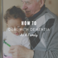 How To Deal With Dementia As A Family