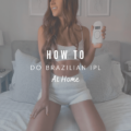 How To Do Brazilian IPL At Home