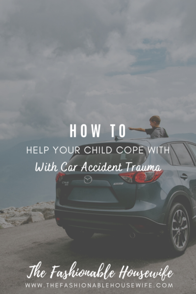 How To Help Your Child Cope With Car Accident Trauma