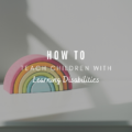 How to Teach Children With Learning Disabilities
