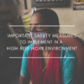 Important Safety Measures to Implement in a High-Risk Work Environment