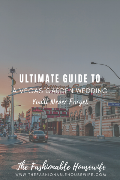 The Ultimate Guide to a Vegas Garden Wedding You'll Never Forget