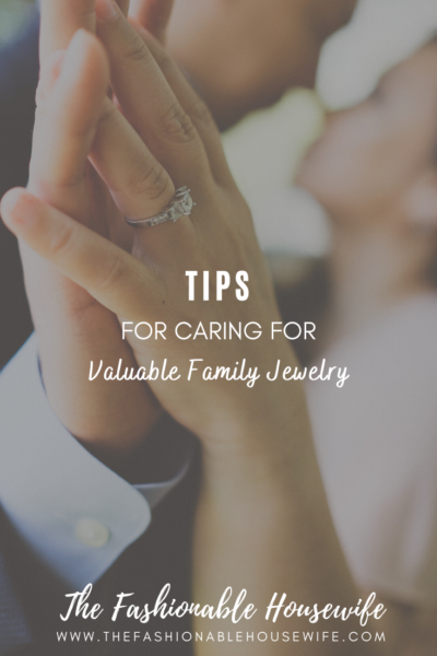 Tips For Caring For Valuable Family Jewelry