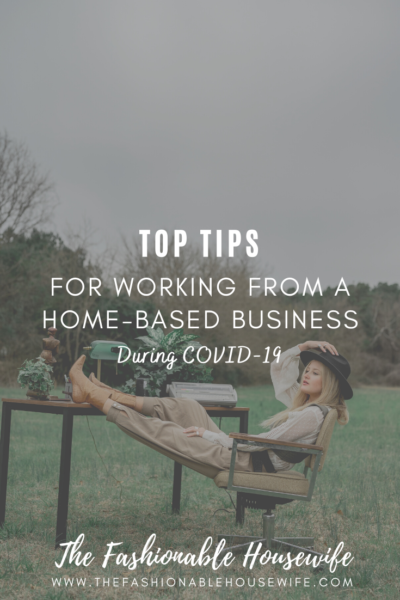Tips for Working from a Home-based Business During COVID-19
