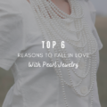 Top 6 Reasons to Fall in Love with Pearl Jewelry