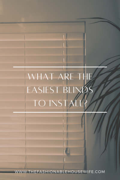 What Are The Easiest Blinds To Install?