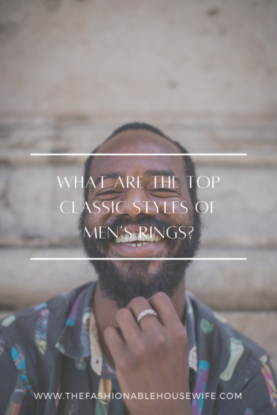 What Are The Top Classic Styles of Men's Rings?