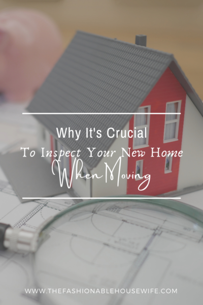Why It's Crucial To Inspect Your New Home When Moving