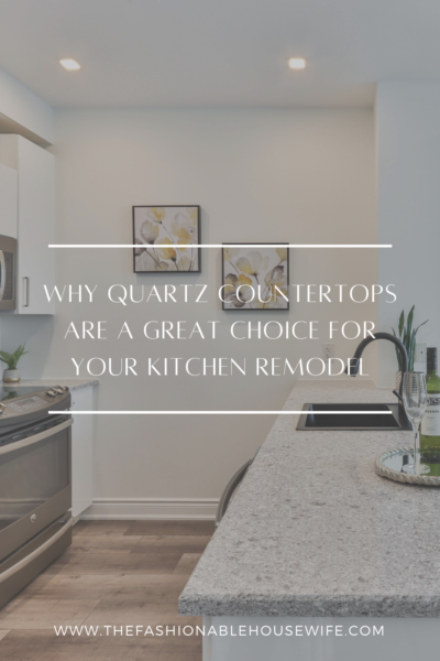 Why Quartz Countertops Are a Great Choice for Your Kitchen Remodel