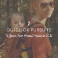 2 Outdoor Pursuits to Boost Your Mental Health in 2021